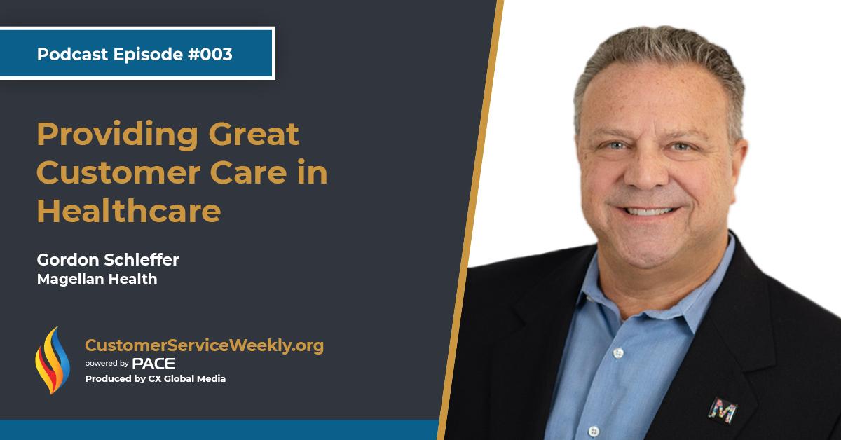 Gordon Schleffer – Magellan Health: Providing Great Customer Care in Healthcare | Episode 003